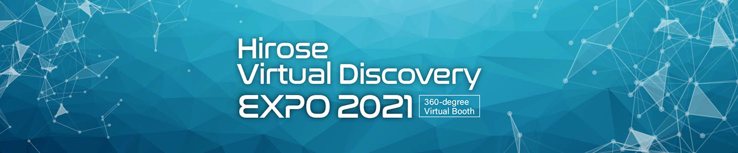 Hirose Virtual Discovery EXPO 2021