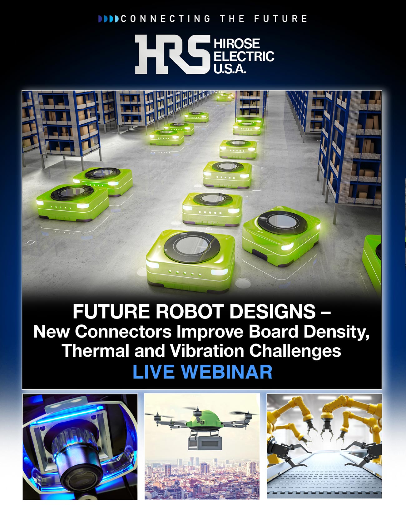- FUTURE ROBOT DESIGNS - New Connectors Improve Board Density, Thermal and Vibration Challenges LIVE WEBINAR
